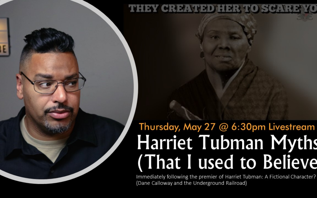LIVE: Harriet Tubman Myths (That I Used To Believe)